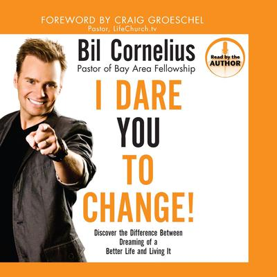 I Dare You to Change!: Discover the Difference between Dreaming of a Better Life and Living It Audiobook, by Bil Cornelius