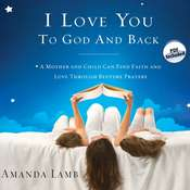 I Love You to God and Back: A Mother and Child Can Find Faith and Love Through Bedtime Prayers Audiobook, by Amanda Lamb