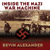 Inside the Nazi War Machine: How Three Generals Unleashed Hitler's Blitzkrieg Upon the World, by Bevin Alexander