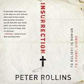 Insurrection: To Believe Is Human, to Doubt, Divine, by Peter Rollins