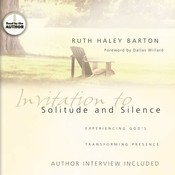Invitation to Solitude and Silence: Experiencing Gods Transforming Presence Audiobook, by Ruth Haley Barton