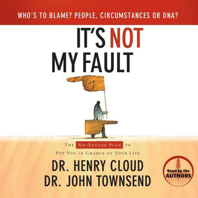 It's Not My Fault: The No-Excuse Plan to Put You in Charge of Your Life Audiobook, by Henry Cloud