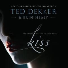 Kiss Audiobook, by Ted Dekker, Erin Healy