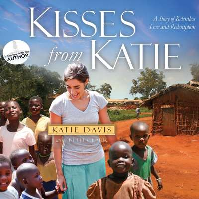 Kisses from Katie: A Story of Relentless Love and Redemption Audiobook, by Katie J. Davis