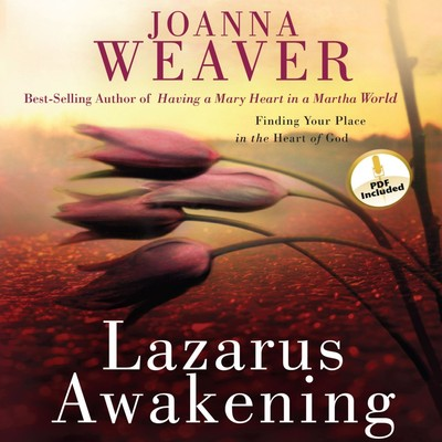 Lazarus Awakening: Finding Your Place in the Heart of God Audiobook, by Joanna Weaver