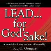 LEAD… for God's Sake!: A Parable for Finding the Heart of Leadership, by Todd G. Gongwer