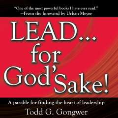 LEAD… for God's Sake!: A Parable for Finding the Heart of Leadership Audiobook, by Todd G. Gongwer