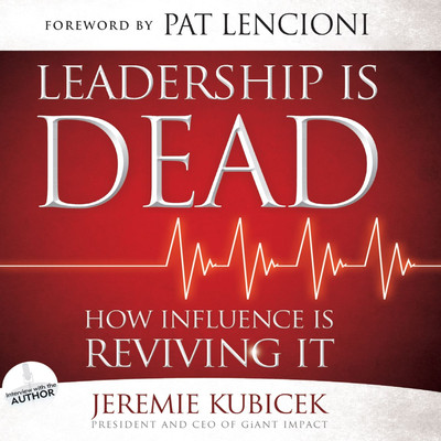 Leadership is Dead: How Influence is Reviving It Audiobook, by Jeremie Kubicek