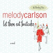 Let Them Eat Fruitcake, by Melody Carlson
