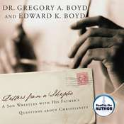 Letters from a Skeptic: A Son Wrestles With His Fathers Questions About Christianity Audiobook, by Greg Boyd, Edward K. Boyd