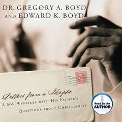 Letters from a Skeptic: A Son Wrestles With His Fathers Questions About Christianity Audiobook, by Edward K. Boyd, Greg Boyd, Gregory A. Boyd