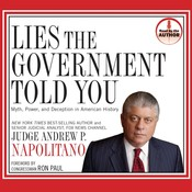 Lies the Government Told You: Myth, Power, and Deception in American History, by Andrew P. Napolitano
