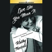 Live like You Mean It!: Engaging in a Life of Passion, Romance, and Adventure Audiobook, by Kathy Troccoli
