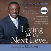 Living @ the Next Level: Transforming Your Life's Frustrations into Fulfillment, by B. Courtney McBath