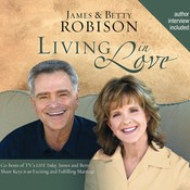 Living in Love: Co-hosts of TVs LIFE Today, James and Betty Share Keys to an Exciting and Fulfilling Marriage Audiobook, by James Robison