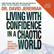 Living with Confidence in a Chaotic World: What On Earth Should We Do Now? Audiobook, by David Jeremiah