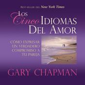 Los Cincos Idiomas del Amor: Como Expresar Un Verdadero Compromiso a Tu Pareja Audiobook, by Gary Chapman