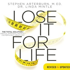 Lose It for Life: The Total Solution—Spiritual, Emotional, Physical—for Permanent Weight Loss Audiobook, by Stephen Arterburn, Linda Mintle