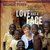 Love Has a Face: Mascara, a Machete, and One Womans Miraculous Journey with Jesus in Sudan, by Michele Perry