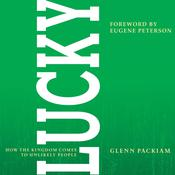 Lucky: How the Kingdom Comes to Unlikely People, by Glenn Packiam
