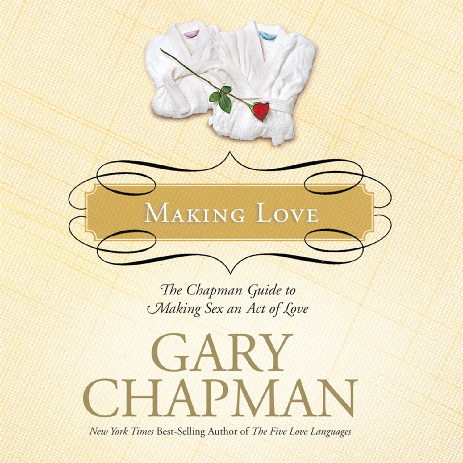 Printable Making Love: The Chapman Guide to Making Sex an Act of Love (Marriage Saver) Audiobook Cover Art