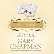 Making Love: The Chapman Guide to Making Sex an Act of Love (Marriage Saver) Audiobook, by Gary D. Chapman