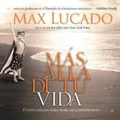 Mas alla de tu vida: Fuiste creado para marcar la diferencia Audiobook, by Max Lucado
