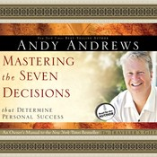 Mastering the Seven Decisions That Determine Personal Success: An Owner's Manual to the New York Times Bestseller, The Traveler's Gift , by Andy Andrews
