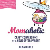 Momaholic: Crazy Confessions of a Helicopter Parent Audiobook, by Dena Higley