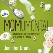 MOMumental: Adventures in the Messy Art of Raising a Family, by Jennifer Grant