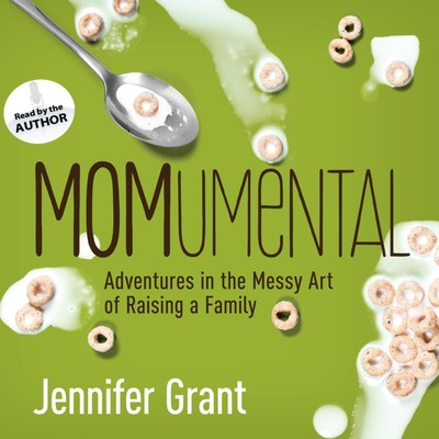 MOMumental: Adventures in the Messy Art of Raising a Family Audiobook, by Jennifer Grant