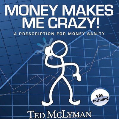 Money Makes Me Crazy!: A Prescription for Money Sanity Audiobook, by Ted McLyman