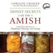Money Secrets of the Amish: Finding True Abundance in Simplicity, Sharing, and Saving, by Lorilee Craker