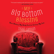 My Big Bottom Blessing: How Hating My Body Led to Loving My Life Audiobook, by Teasi Cannon