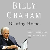 Nearing Home: Life, Faith, and Finishing Well Audiobook, by Billy Graham