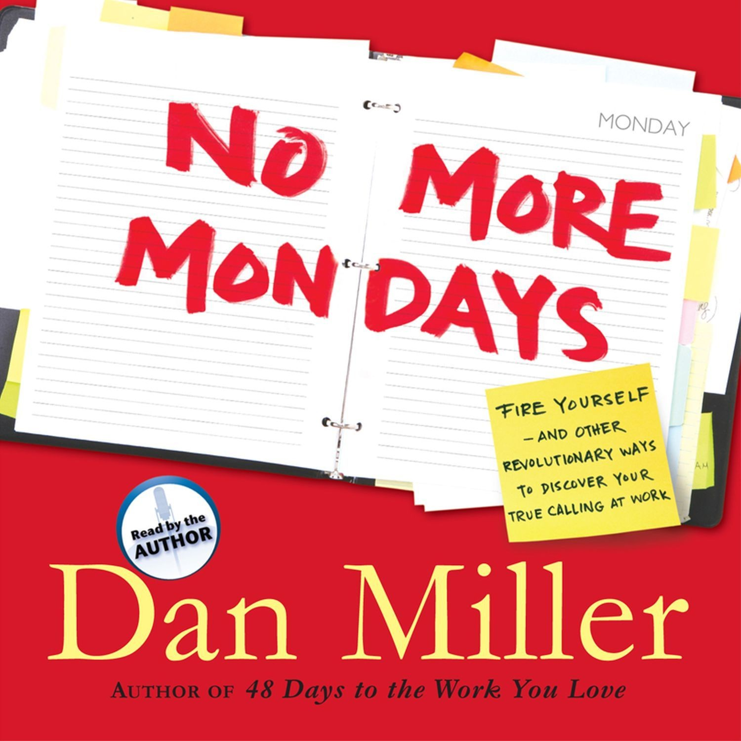 Printable No More Mondays: Fire Yourself—And Other Revolutionary Ways to Discover Your True Calling at Work Audiobook Cover Art