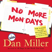 No More Mondays: Fire Yourself -- And Other Revolutionary Ways to Discover Your True Calling at Work Audiobook, by Dan Miller