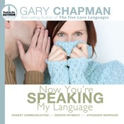 Now You're Speaking My Language: Honest Communication and Deeper Intimacy for a Stronger Marriage, by Gary Chapman