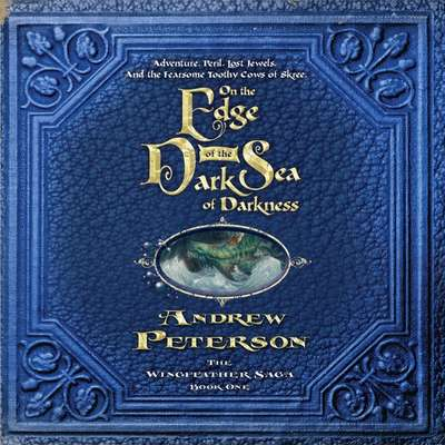 On the Edge of the Dark Sea of Darkness: Adventure. Peril. Lost Jewels. And the Fearsome Toothy Cows of Skree. Audiobook, by Andrew Peterson