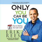 Only You Can Be You: 21 Days to Making Your Life Count, by Erik Rees