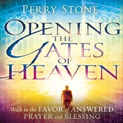 Opening the Gates of Heaven: Walk in the Favor of Answered Prayer and Blessing Audiobook, by Perry Stone