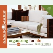 Organizing for Life: Declutter Your Mind to Declutter Your World Audiobook, by Sandra Felton