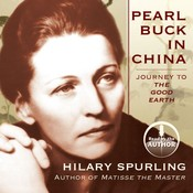 Pearl Buck in China: Journey to The Good Earth , by Hilary Spurling
