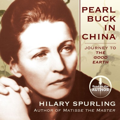 Pearl Buck in China: Journey to The Good Earth  Audiobook, by Hilary Spurling