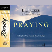 Praying: Finding Our Way through Duty to Delight, by J. I. Packer, Caroline Nystrom