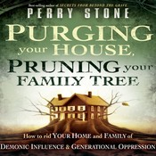 Purging Your House, Pruning Your Family Tree: How to Rid Your Home and Family of Demonic Influence and Generational Oppression Audiobook, by Perry Stone