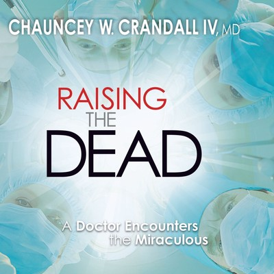 Raising the Dead: A Doctor Encounters the Miraculous Audiobook, by Chauncey Crandall