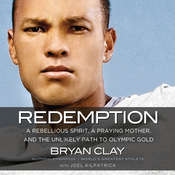 Redemption: A Rebellious Spirit, a Praying Mother, and the Unlikely Path to Olympic Gold, by Bryan Clay, Joel Kilpatrick