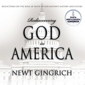 Rediscovering God in America: Reflections on the Role of Faith in Our Nation's History and Future, by Newt Gingrich