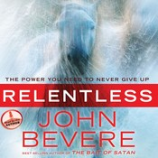 Relentless: The Power You Need to Never Give Up Audiobook, by John Bevere, John Bevere